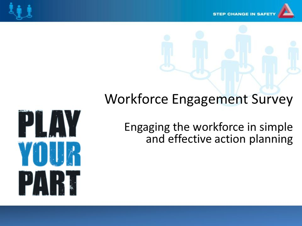 Workforce Engagement Survey Engaging the workforce in simple and effective action planning