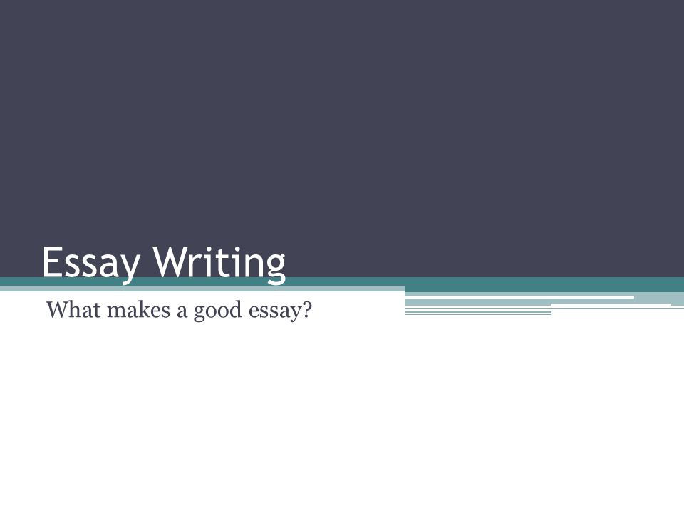 Essay Writing What makes a good essay