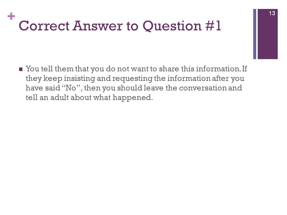 + Correct Answer to Question #1 You tell them that you do not want to share this information.