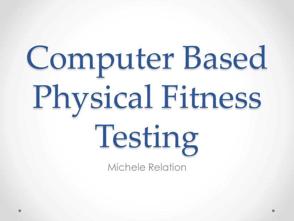 Computer Based Physical Fitness Testing Michele Relation