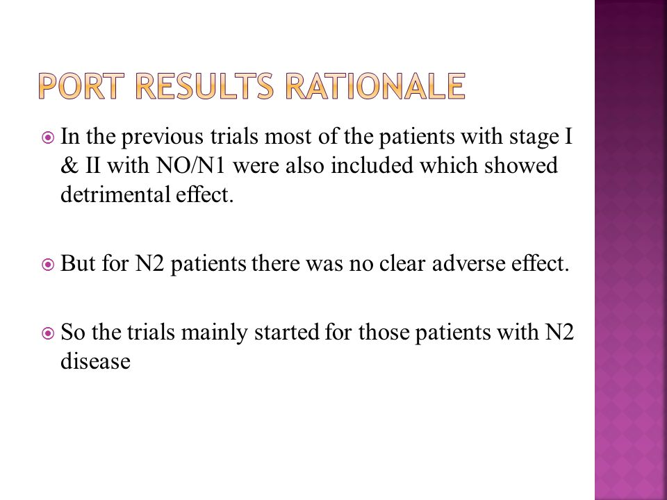  In the previous trials most of the patients with stage I & II with NO/N1 were also included which showed detrimental effect.
