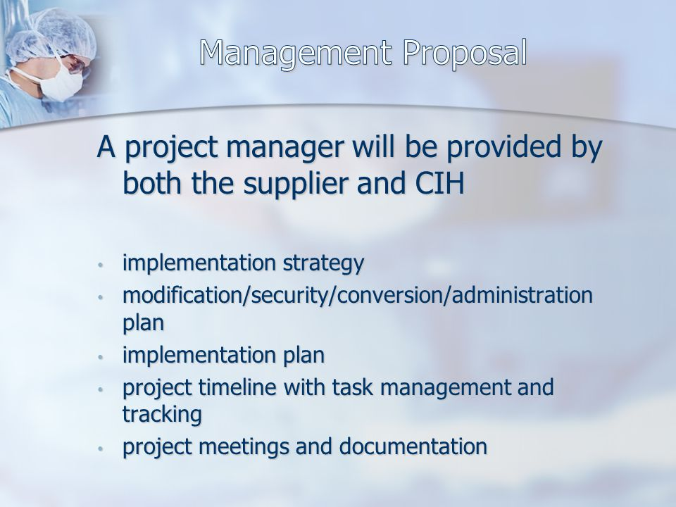 A project manager will be provided by both the supplier and CIH implementation strategy implementation strategy modification/security/conversion/administration plan modification/security/conversion/administration plan implementation plan implementation plan project timeline with task management and tracking project timeline with task management and tracking project meetings and documentation project meetings and documentation
