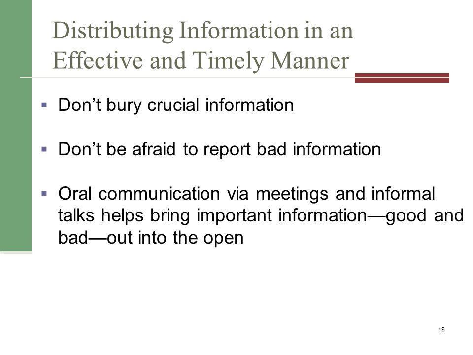Distributing Information in an Effective and Timely Manner  Don't bury crucial information  Don't be afraid to report bad information  Oral communication via meetings and informal talks helps bring important information—good and bad—out into the open 18