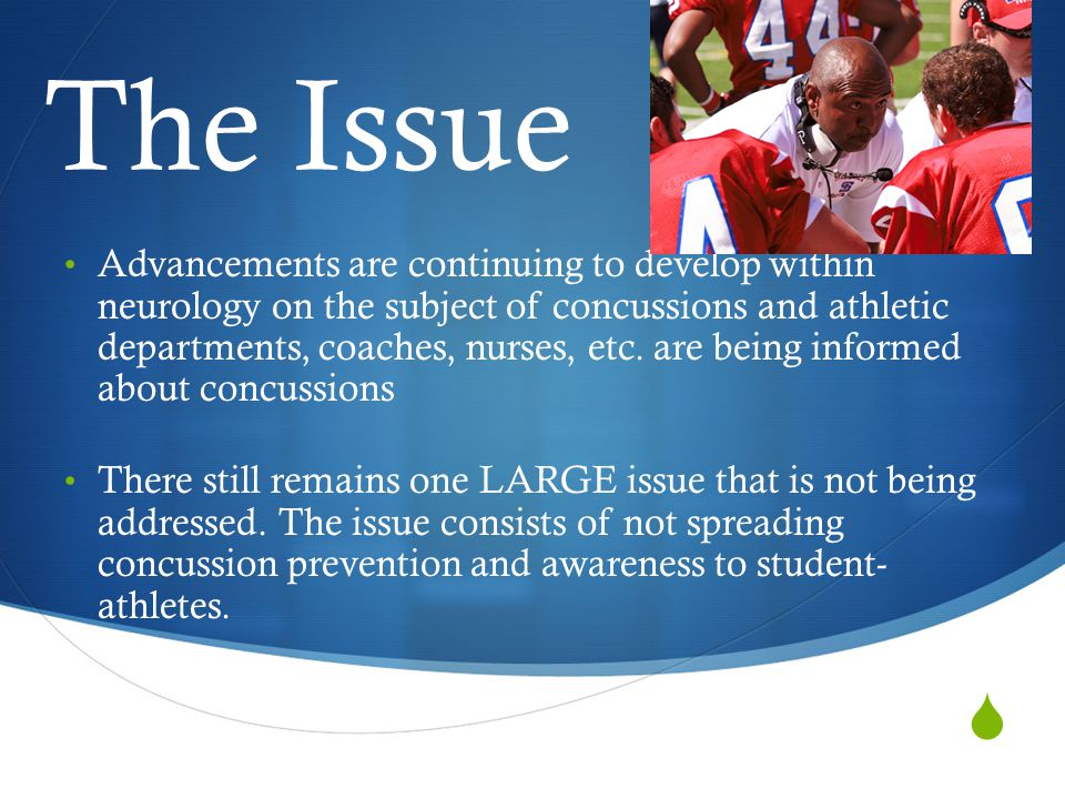  The Issue Advancements are continuing to develop within neurology on the subject of concussions and athletic departments, coaches, nurses, etc.