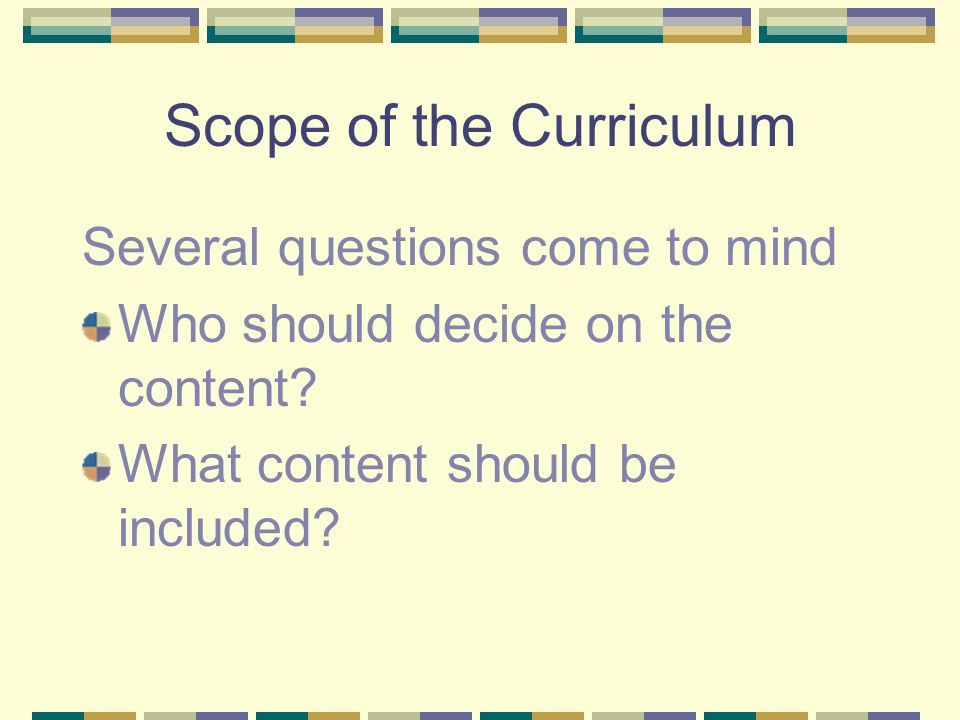 Some of the major decisions that must be made concerning curriculum include...