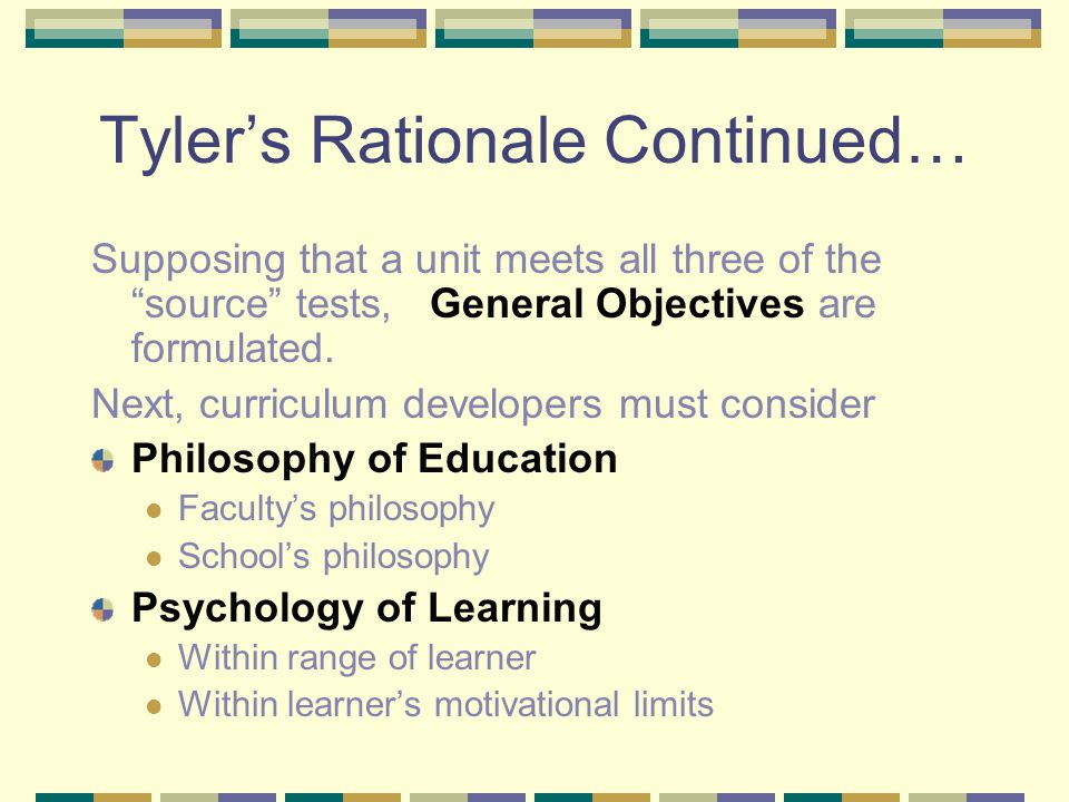 The components of Tyler's Rationale include… Source/Student Does the unit meet the needs of the student.