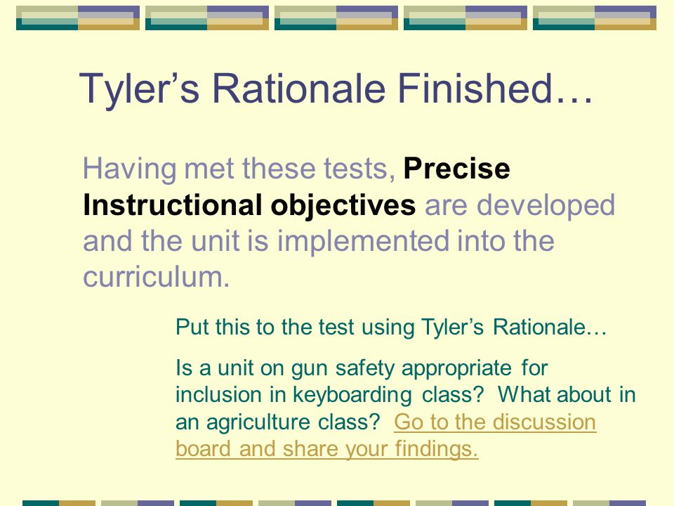 Tyler's Rationale Continued… Supposing that a unit meets all three of the source tests, General Objectives are formulated.