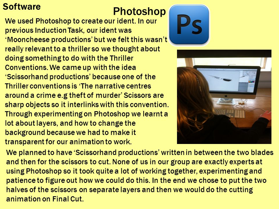 Photoshop Software We used Photoshop to create our ident.