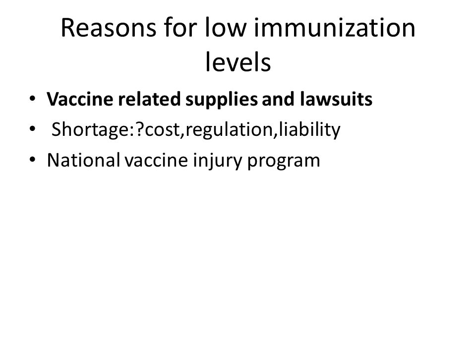 Reasons for low immunization levels Vaccine related supplies and lawsuits Shortage: cost,regulation,liability National vaccine injury program