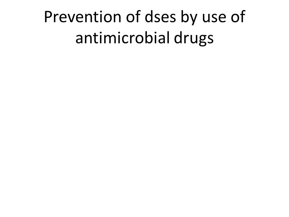 Prevention of dses by use of antimicrobial drugs