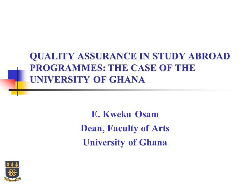 QUALITY ASSURANCE IN STUDY ABROAD PROGRAMMES: THE CASE OF THE UNIVERSITY OF GHANA E.