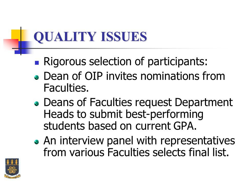 QUALITY ISSUES Rigorous selection of participants: Dean of OIP invites nominations from Faculties.