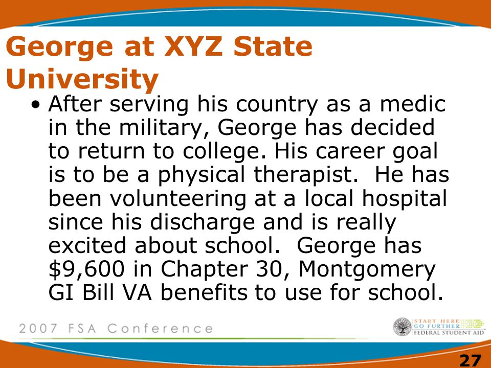 27 George at XYZ State University After serving his country as a medic in the military, George has decided to return to college.