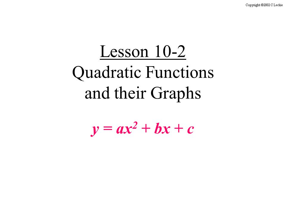 Lesson 10-2 Quadratic Functions and their Graphs y = ax 2 + bx + c