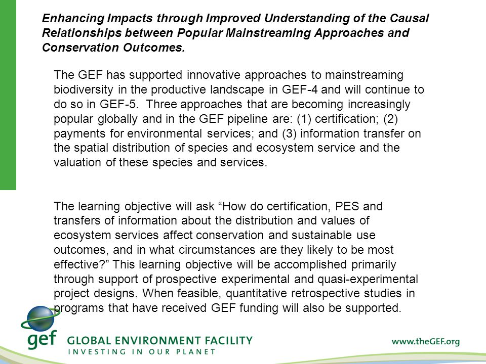 The GEF has supported innovative approaches to mainstreaming biodiversity in the productive landscape in GEF-4 and will continue to do so in GEF-5.