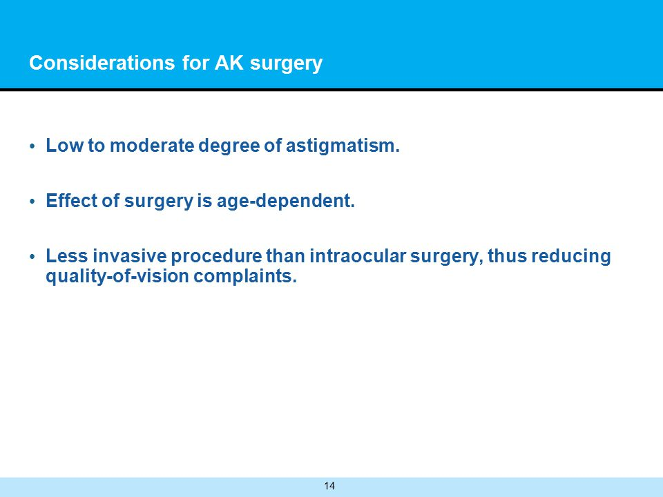 14 Considerations for AK surgery Low to moderate degree of astigmatism.