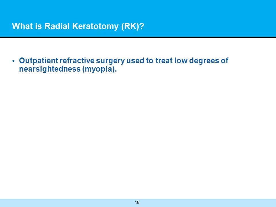 18 What is Radial Keratotomy (RK).