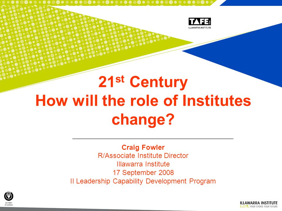 1 21 st Century How will the role of Institutes change.