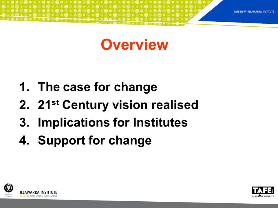 2 Overview 1.The case for change 2.21 st Century vision realised 3.Implications for Institutes 4.Support for change