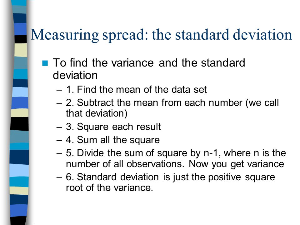 Measuring spread: the standard deviation To find the variance and the standard deviation –1.