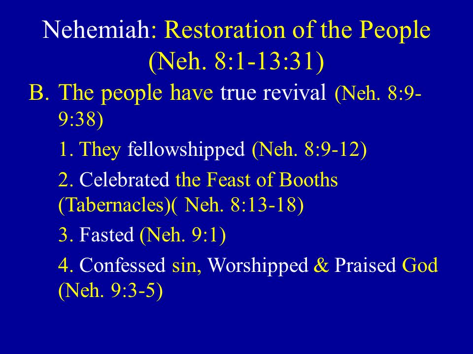 Nehemiah: Restoration of the People (Neh. 8:1-13:31) B.The people have true revival (Neh.