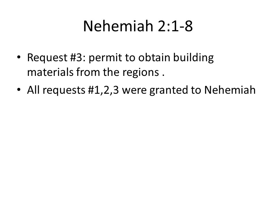 Nehemiah 2:1-8 Request #3: permit to obtain building materials from the regions.