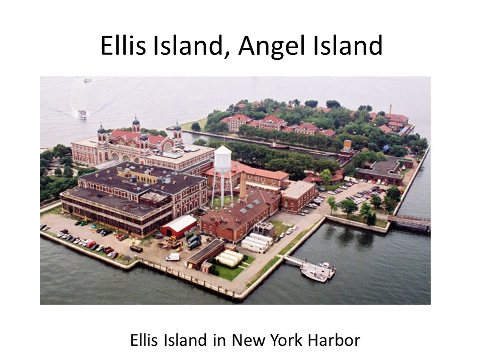 Ellis Island, Angel Island Ellis Island in New York Harbor