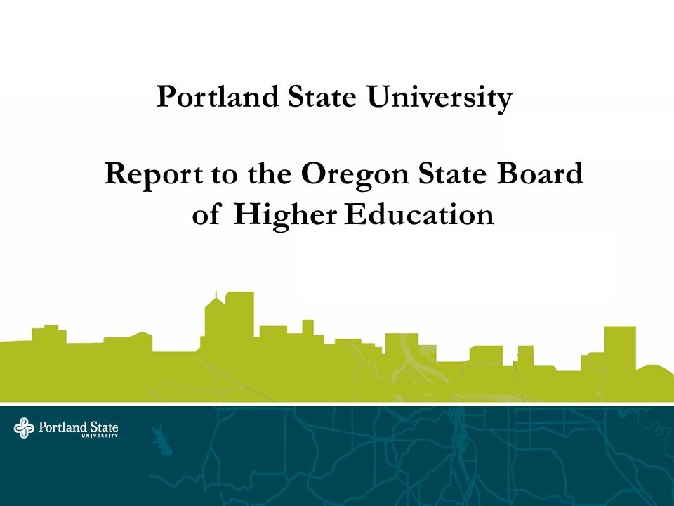 Portland State University Report to the Oregon State Board of Higher Education