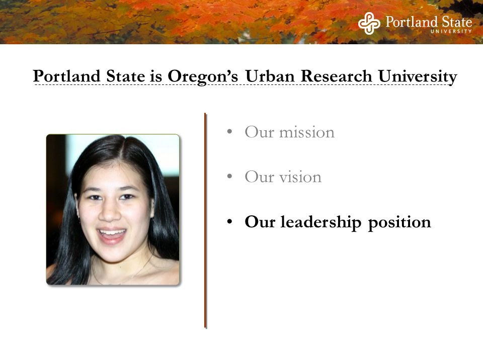 Our mission Our vision Our leadership position Portland State is Oregon's Urban Research University