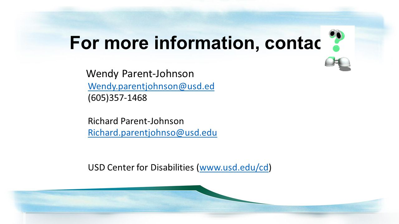 For more information, contact Wendy Parent-Johnson (605) Richard Parent-Johnson USD Center for Disabilities (