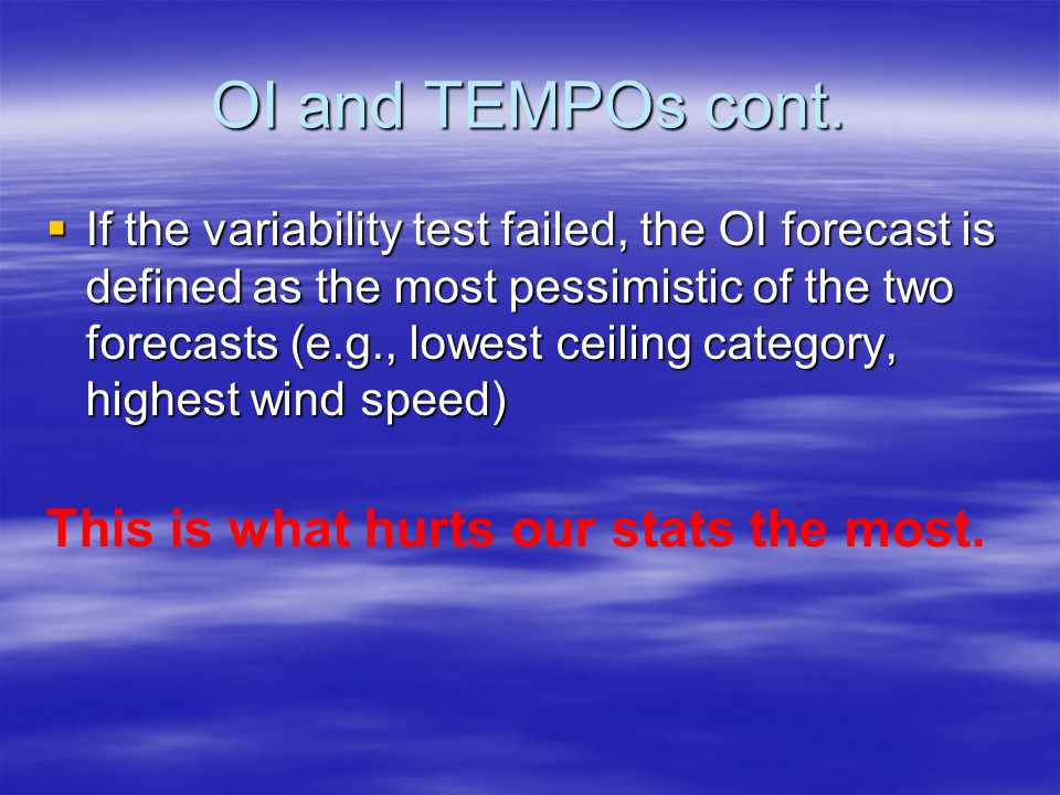 OI and TEMPOs  If a TEMPO forecast is in effect, a 2-step process is used to find the OI forecast: –Step 1 - Variability test.