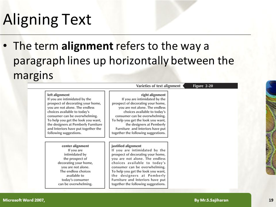 XP Aligning Text The term alignment refers to the way a paragraph lines up horizontally between the margins Microsoft Word 2007, By Mr.S.Sajiharan19