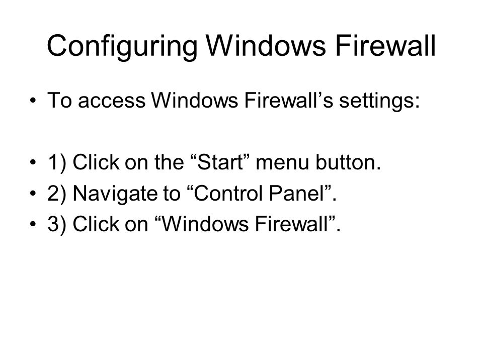 Configuring Windows Firewall To access Windows Firewall's settings: 1) Click on the Start menu button.