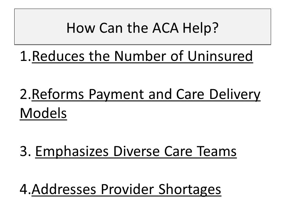 1.Reduces the Number of Uninsured 2.Reforms Payment and Care Delivery Models 3.