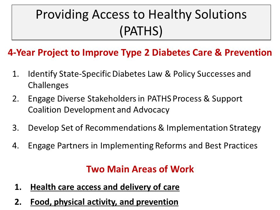 Providing Access to Healthy Solutions (PATHS) 1.Identify State-Specific Diabetes Law & Policy Successes and Challenges 2.