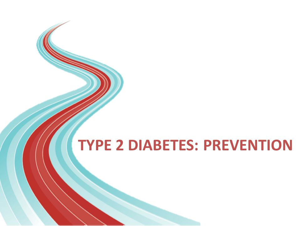 TYPE 2 DIABETES: PREVENTION