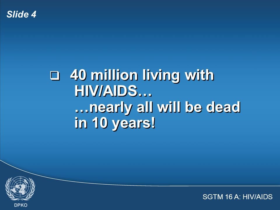 SGTM 16 A: HIV/AIDS Slide 3  HIV/AIDS is a global problem  Security Council resolution 1308 (2000)  Security Council resolution 1325 (2000)  General Assembly Declaration of Commitment  The Global Fund  HIV/AIDS is a global problem  Security Council resolution 1308 (2000)  Security Council resolution 1325 (2000)  General Assembly Declaration of Commitment  The Global Fund The UN Takes HIV/AIDS Seriously!