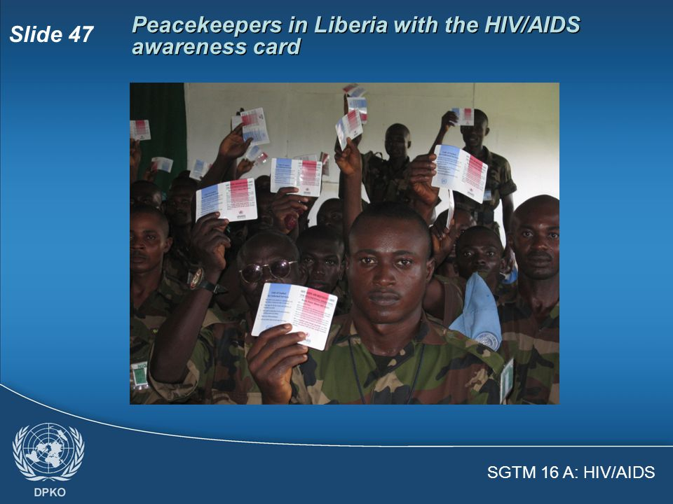 SGTM 16 A: HIV/AIDS Slide 46  The United Nations strongly discourages sexual relationships between peacekeepers and people in the mission area because relationships would be based on unequal power dynamics