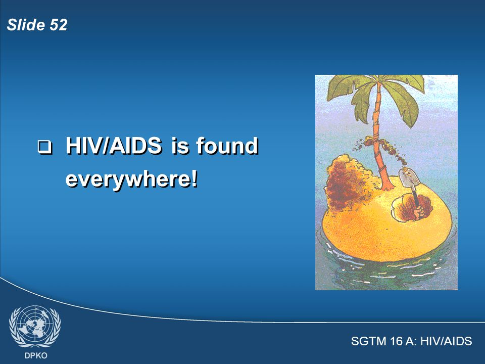SGTM 16 A: HIV/AIDS Slide 51  AIDS is a deadly disease – No cure or vaccine exists