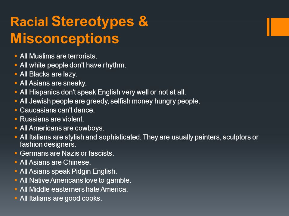 Racial Stereotypes & Misconceptions  All Muslims are terrorists.
