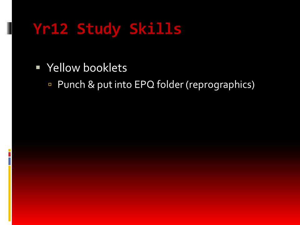 Yr12 Study Skills  Yellow booklets  Punch & put into EPQ folder (reprographics)