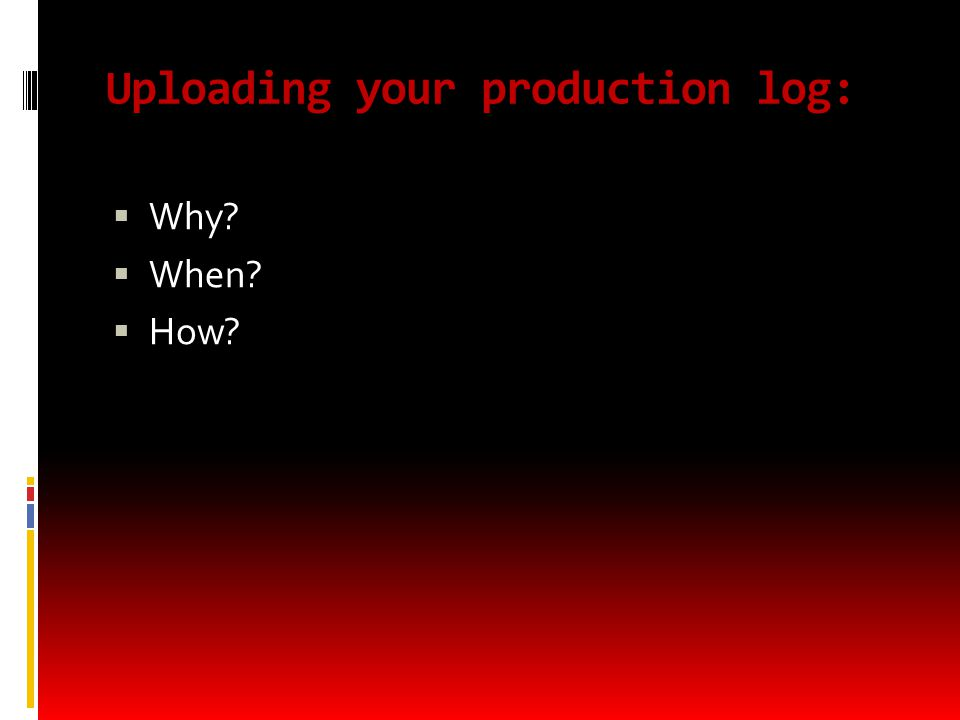 Uploading your production log:  Why  When  How
