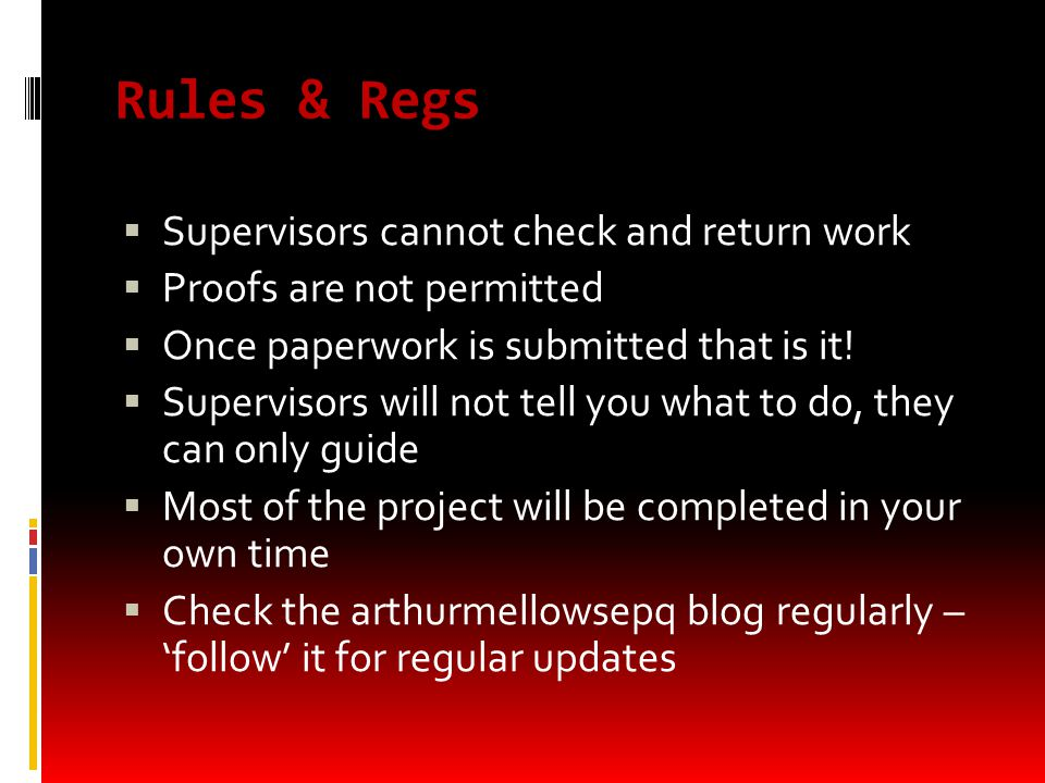 Rules & Regs  Supervisors cannot check and return work  Proofs are not permitted  Once paperwork is submitted that is it.