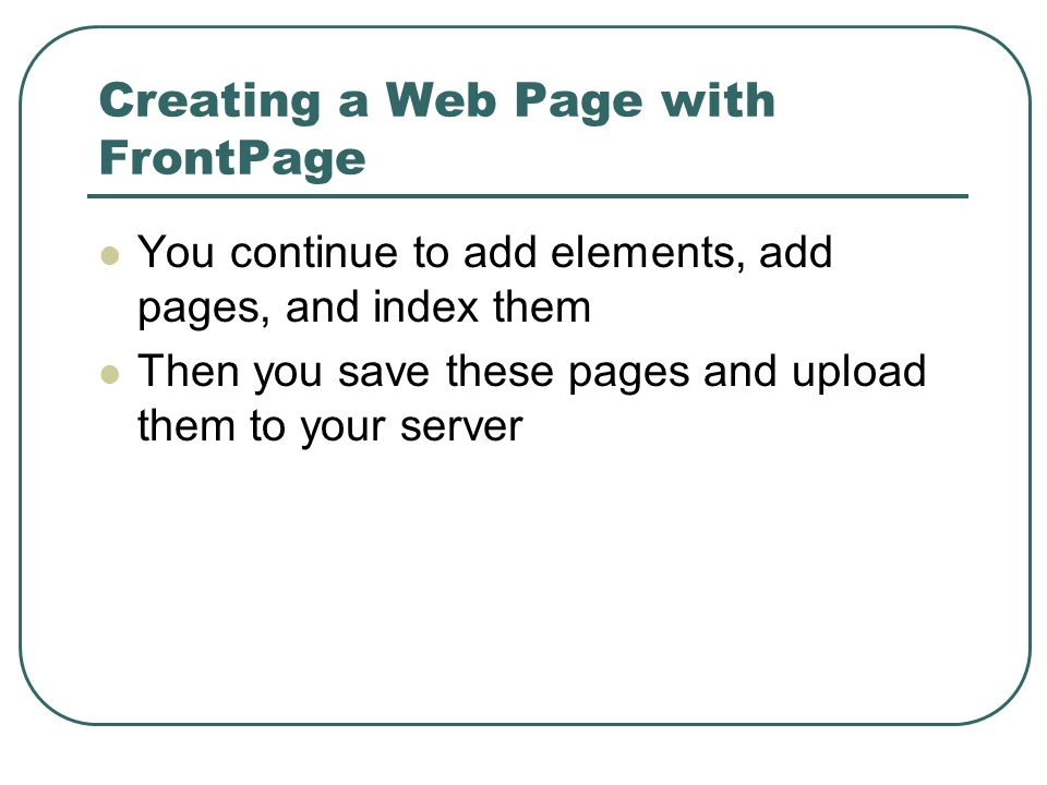 You continue to add elements, add pages, and index them Then you save these pages and upload them to your server