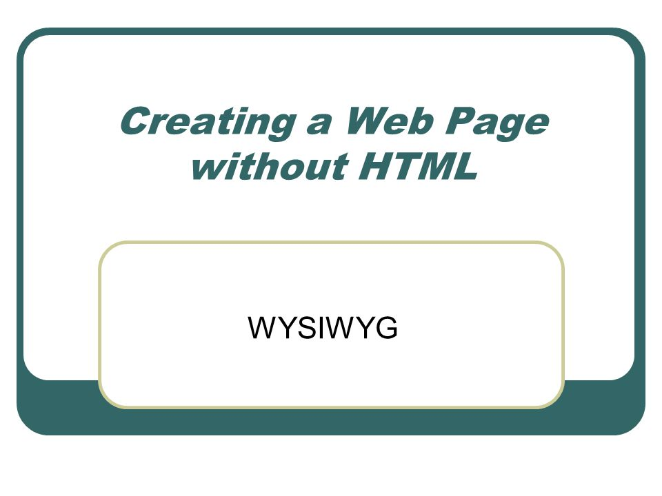 Creating a Web Page without HTML WYSIWYG