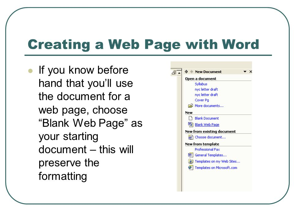 Creating a Web Page with Word If you know before hand that you'll use the document for a web page, choose Blank Web Page as your starting document – this will preserve the formatting