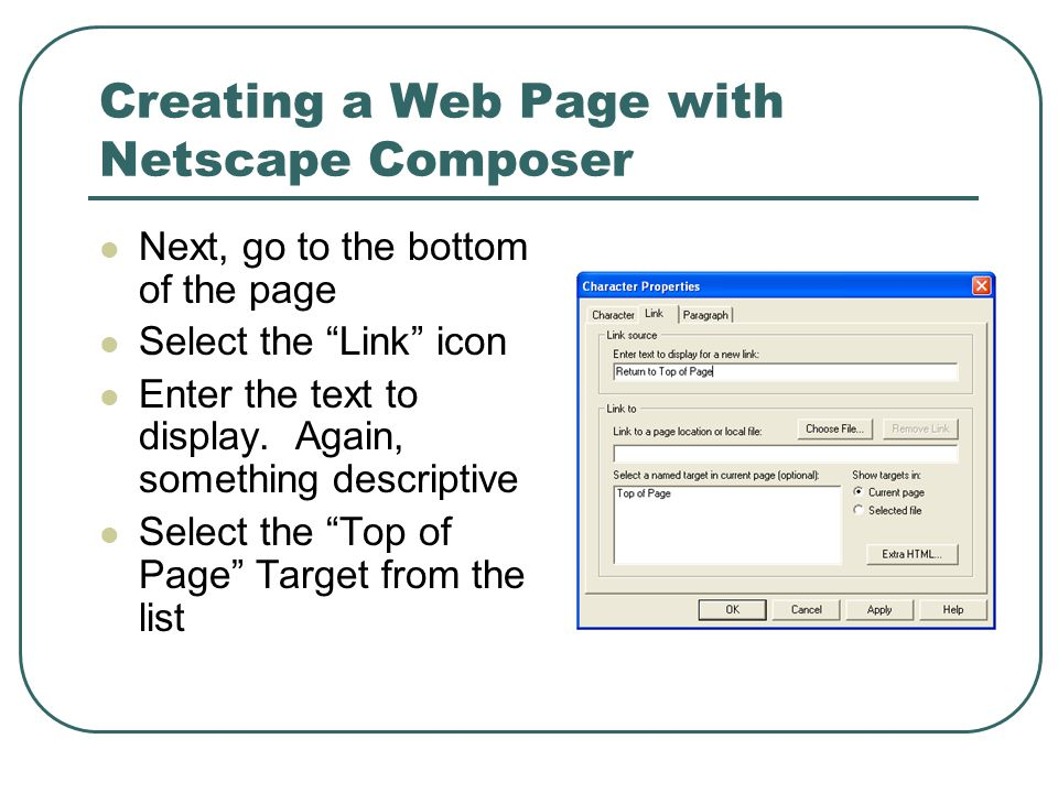 Creating a Web Page with Netscape Composer Next, go to the bottom of the page Select the Link icon Enter the text to display.