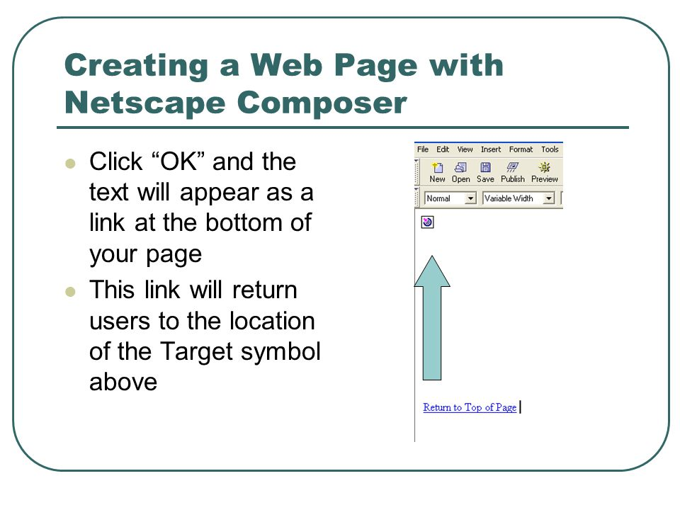 Creating a Web Page with Netscape Composer Click OK and the text will appear as a link at the bottom of your page This link will return users to the location of the Target symbol above