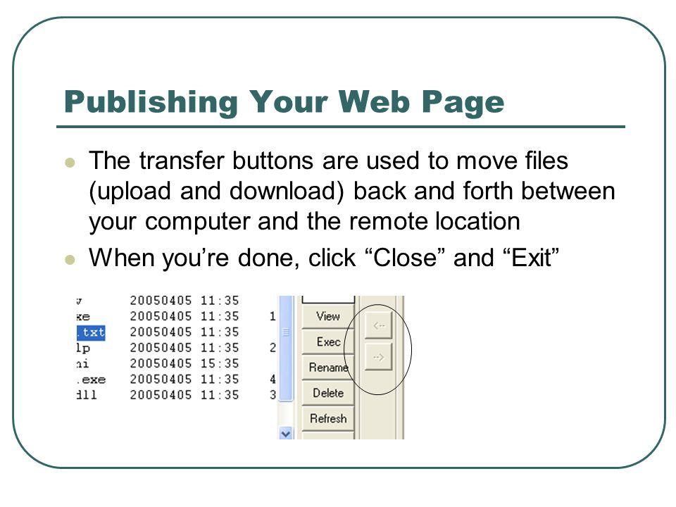 Publishing Your Web Page The transfer buttons are used to move files (upload and download) back and forth between your computer and the remote location When you're done, click Close and Exit