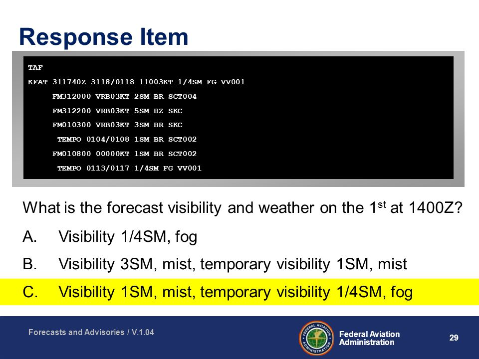 29 Federal Aviation Administration Forecasts and Advisories / V.1.04 Response Item What is the forecast visibility and weather on the 1 st at 1400Z.